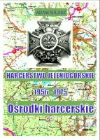 Harcerstwo jeleniogórskie : 1956-1975. Ośrodki harcerskie [dokument elektroniczny]