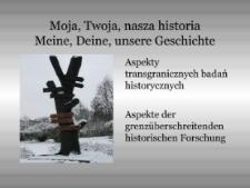 Moja, Twoja, nasza historia = Meine, Deine, unsere Geschichte [Dokument elektroniczny]