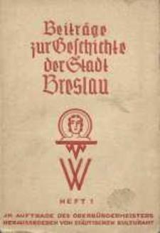 Beiträge zur Geschichte der Stadt Breslau : neue Folge der Mitteilungen aus dem Stadtarchiv und der Stadtbibliothek. H. 1