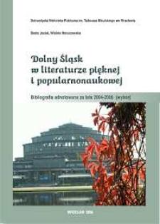 Dolny Śląsk w literaturze pięknej i popularnonaukowej : bibliografia adnotowana za lata 2004-2006 (wybór)
