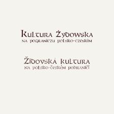 Kultura żydowska na pograniczu polsko-czeskim= židovská kultura na polsko-českém pohraničí