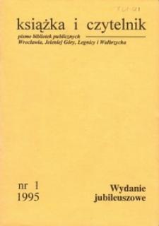 Książka i Czytelnik : pismo bibliotek publicznych Wrocławia, Jeleniej Góry, Legnicy i Wałbrzycha, 1995, nr 1