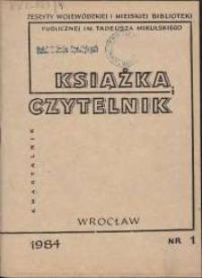 Książka i Czytelnik : zeszyty Wojewódzkiej i Miejskiej Biblioteki Publicznej im. Tadeusza Mikulskiego, 1984, nr 1