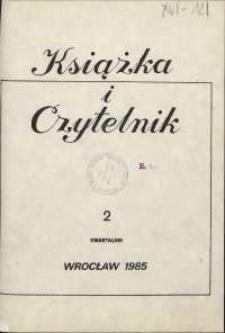Książka i Czytelnik : zeszyty Wojewódzkiej i Miejskiej Biblioteki Publicznej im. Tadeusza Mikulskiego, 1985, nr 2