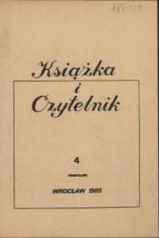Książka i Czytelnik : zeszyty Wojewódzkiej i Miejskiej Biblioteki Publicznej im. Tadeusza Mikulskiego, 1985, nr 4