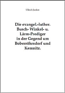 Die evangel.-luther. Busch- Winkel- u. Lärm-Prediger in der Gegend um Boberröhrsdorf und Kemnitz [Dokument elektroniczny]