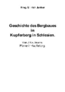 Geschichte des Bergbaues in Kupferberg in Schlesien. Von J. Kaufmann, Pfarrer in Kupferberg [Dokument elektroniczny]