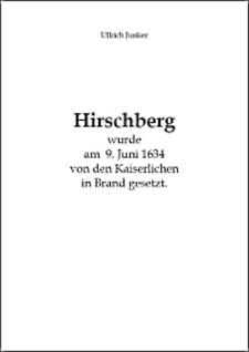 Hirschberg wurde am 9. Juni 1634 von den Kaiserlichen in Brand gesetzt.[Dokument elektroniczny]