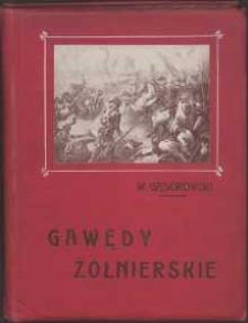 Gawędy żołnierskie : pokłosie spuścizny pamiętnikarskiej napoleończyków : wydanie ozdobione 112 reprodukcyami obrazów, portretów i winiet sławnych mistrzów