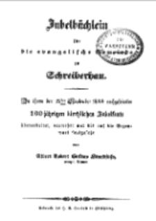 Jubelbüchlein für die evangelische Gemeinde zu Schreiberhau. Zu ihrem den 22-sten September 1844 nachgefeierten 100 jährigen kirchlichen Jubelfeste überarbeitet, vermehrt und bis auf die Gegenwart forgefest…[Dokument elektroniczny]