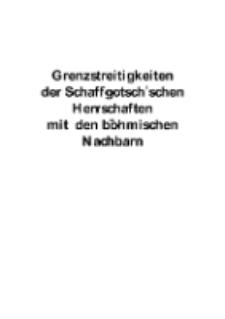 Grenzstreitigkeiten der Schaffgotsch'schen Herrschaften mit den böhmischen Nachbarn [Dokument elektroniczny]