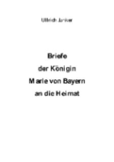 Briefe der Königin Marie von Bayern an die Heimat [Dokument elektroniczny]