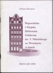Wojewódzka i Miejska Biblioteka Publiczna im. Tadeusza Mikulskiego we Wrocławiu w latach 1955-1995