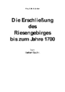 Die Erschließung des Riesengebirges bis zum Jahre 1700 [Dokument elektroniczny]