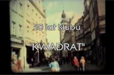 """50 lat Klubu """"Kwadrat"""" [Film]"""