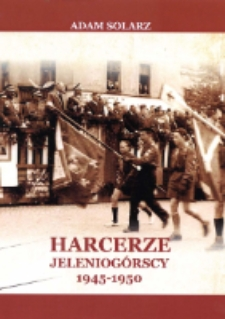 Harcerze Jeleniogórscy 1945-1950. Część I [dokument elektroniczny]
