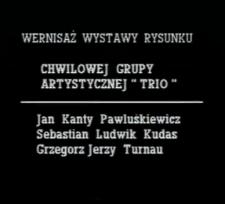 """Wernisaż wystawy rysunku Chwilowej Grupy Artystycznej """"Trio"""" [Film]"""
