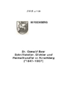 Dr. Oswald Baer Schriftsteller, Dichter und Heimatkundler in Hirschberg (*1847-†1937) [Dokument elektroniczny]