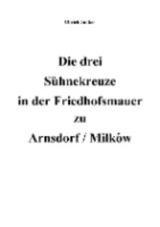 Die drei Sühnekreuze in der Friedhofsmauer zu Arnsdorf / Milków [Dokument elektroniczny]