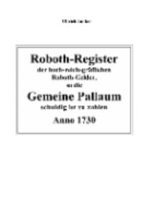 Roboth-Register der hoch-reichsgräflichen Roboth-Gelder, so die Gemeine Pallaum schuldig ist zu zahlen Anno 1730 [Dokument elektroniczny]