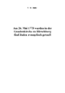 Am 26. Mai 1775 wurden in der Gnadenkirche zu Hirschberg fünf Juden evangelisch getauft [Dokument elektroniczny]