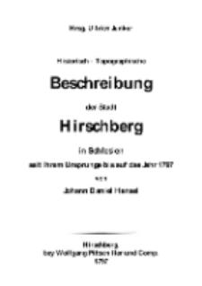 Historisch-topographische Beschreibung der Stadt Hirschberg in Schlesien seit ihrem Ursprunge bis auf das Jahr 1797 [Dokument elektroniczny]
