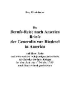 Die Berufs-Reise nach America Briefe der Generalin von Riedesel in America : auf dieser Reise und während des sechsjährigen Aufenthalts zur Zeit des dortigen Krieges in den Jahren 1776 bis 1785 nach Deutschland geschrieben [Dokument elektroniczny]