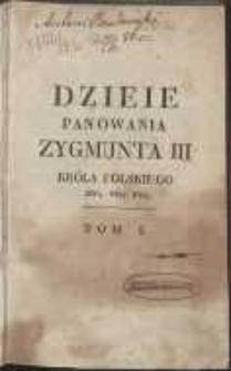 Dzieje panowania Zygmunta III, króla polskiego, w-go Księcia Litewskiego [etc.]. T. 1