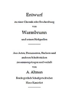 Entwurf zu einer Chronik oder Beschreibung von Warmbrunn und seinen Heilquellen : aus Acten, Documenten, Büchern und anderen Schriftstücken [Dokument elektroniczny]