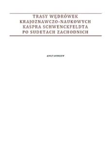 Trasy wędrówek krajoznawczo-naukowych Kaspra Schwenckfeldta po Sudetach Zachodnich