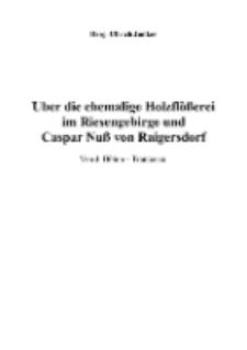 Über die ehemalige Holzflößerei im Riesengebirge und Caspar Nuß von Raigersdorf [Dokument elektroniczny]