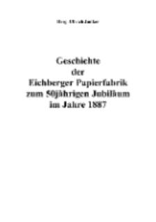 Geschichte der Eichberger Papierfabrik zum 50jährigen Jubiläum im Jahre 1887 [Dokument elektroniczny]
