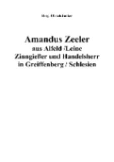 Amandus Zeeler aus Alfeld / Leine Zinngießer und Handelsherr in Greiffenberg / Schlesien [Dokument elektroniczny]