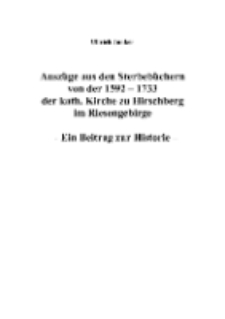 Auszüge aus den Sterbebüchern von der 1592-1733 der kath. Kirche zu Hirschberg im Riesengebirge : Ein Beitrag zur Historie [Dokument elektroniczny]