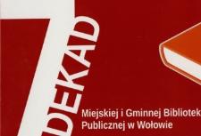 7 dekad Miejskiej i Gminnej Biblioteki Publicznej w Wołowie [Dokument elektryczny]