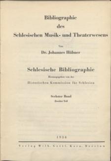 Schlesische Bibliographie. Bd. 6, Tl. 2. Bibliographie des Schlesischen Musik- und Theaterwesens