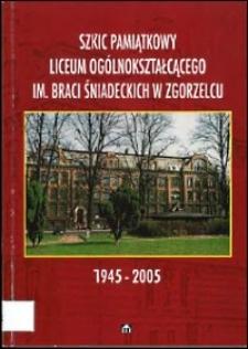 Szkic pamiątkowy Liceum Ogólnokształcącego im. Braci Śniadeckich w Zgorzelcu : 1945-2005