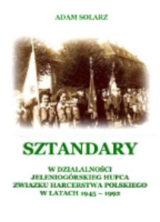 Sztandary w działalności jeleniogórskiego hufca Związku Harcerstwa Polskiego w latach 1945-1992 [dokument elektroniczny]