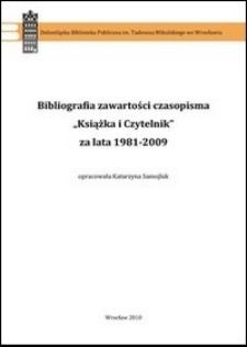"""Bibliografia zawartości czasopisma """"Książka i Czytelnik"""" za lata 1981-2009"""