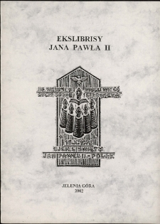 Ekslibrisy Jana Pawła II : z kolekcji Tadeusza Czosnyki - katalog [Dokument życia społecznego]