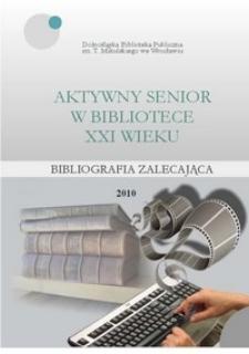 Aktywny senior w bibliotece XXI wieku : bibliografia zalecająca adresowana do bibliotekarzy podejmujacych działania na rzecz Seniorów