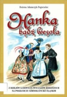 Hanka, bądź wesoła : z dziejów ludowych zwyczajów rodzinnych na pograniczu górnołużycko-śląskim