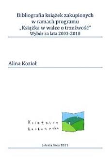 """Bibliografia książek zakupionych w ramach programu """"Książka w walce o trzeźwość"""" : wybór : za lata 2003-2010 [Dokument elektroniczny]"""