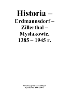 Historia - Erdmannsdorf - Zillerthal - Mysłakowic. 1385-1945 r. [Dokument elektroniczny]