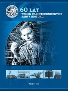 60 lat wojsk radiotechnicznych : zarys historii [Dokument elektroniczny]