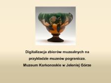 Digitalizacja zbiorów muzealnych na przykładzie muzeów pogranicza. Muzeum Karkonoskie w Jeleniej Górze [Dokument elektroniczny]