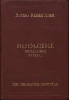 Riesengebirge, Isergebirge, Breslau : mit 9 Karten, 12 Plänen und 2 Rundsichten