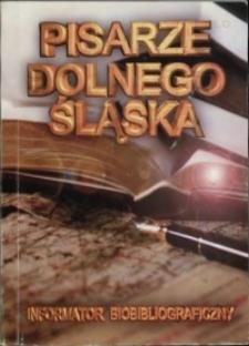 Pisarze Dolnego Śląska : [informator biobibliograficzny]