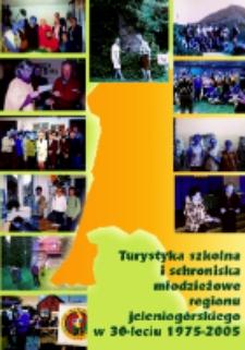 Turystyka szkolna i schroniska młodzieżowe regionu jeleniogórskiego w 30-leciu 1975-2005 [Dokument elektroniczny]