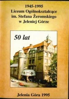 Księga pamiątkowa Liceum Ogólnokształcącego im. Stefana Żeromskiego w Jeleniej Górze : 1945-1995
